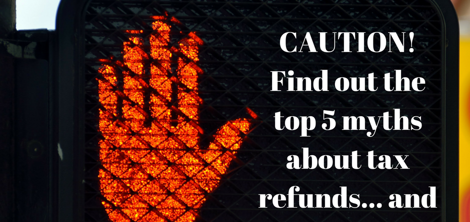 top 5 myths about tax refunds