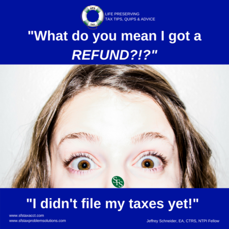 What do you mean I got a refund? I didn't file my taxes yet!