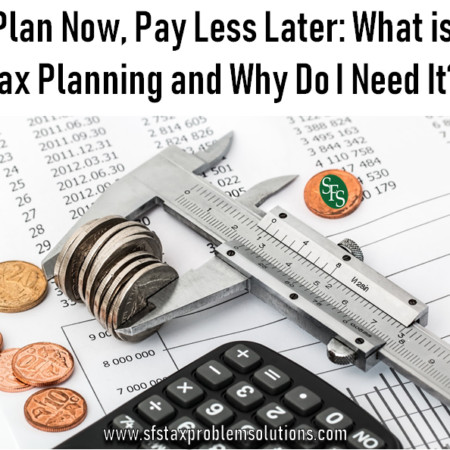Plan Now Pay Less Later, What is Tax Planning and Why Do I Need It, SFS Tax, SFS Tax and Accounting, Saving Money, Calculator, Change, Spreadsheet