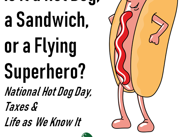 Is It A Hot Dog A Sandwich Or A Flying Superhero National Hot Dog Day Taxes Life As We Know It
