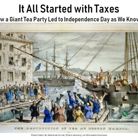 It All Started with Taxes, How a Giant Tea Party Led to Independence Day as We Know It, SFS Tax, SFS Tax & Accounting, Boston Tea Party, July 4th
