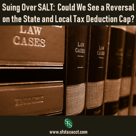Suing over SALT, Could we see a reversal on the State and Local Tax Deduction Cap, SFS Tax, SFS Tax and Accounting Services, law books, law libraries