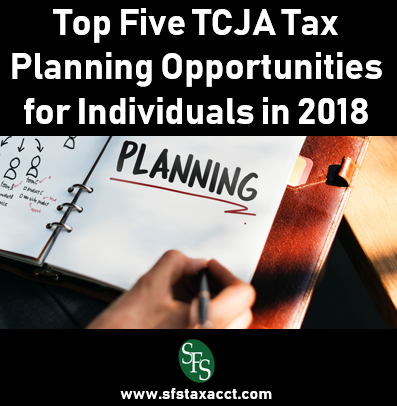 Top Five TCJA Tax Planning Opportunities for Individuals, SFS Tax, SFS Tax Accounting, Planning, Planner